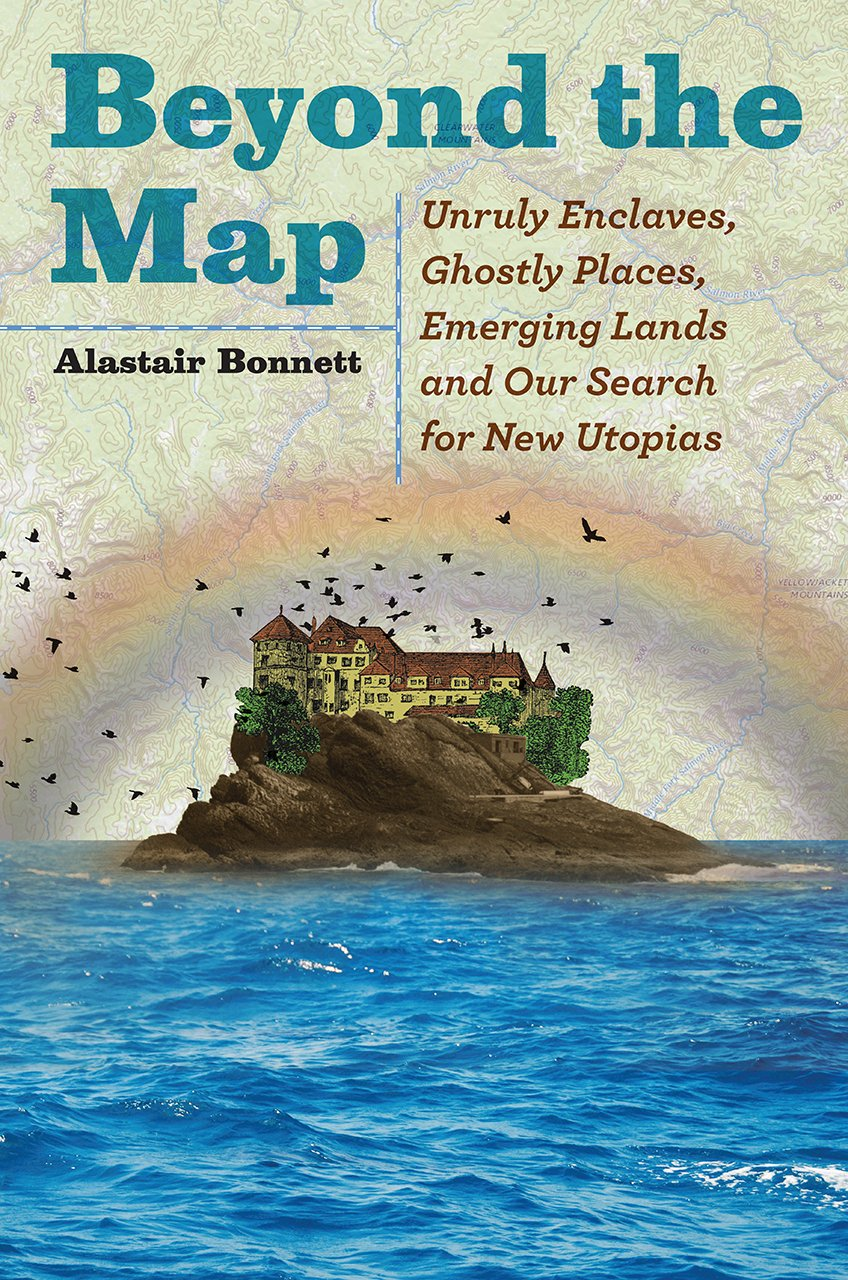 Beyond the Map: Unruly Enclaves, Ghostly Places, Emerging Lands, and Our Search for New Utopias