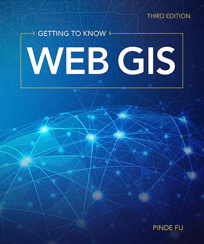 Getting to Know Web GIS, Third Edition