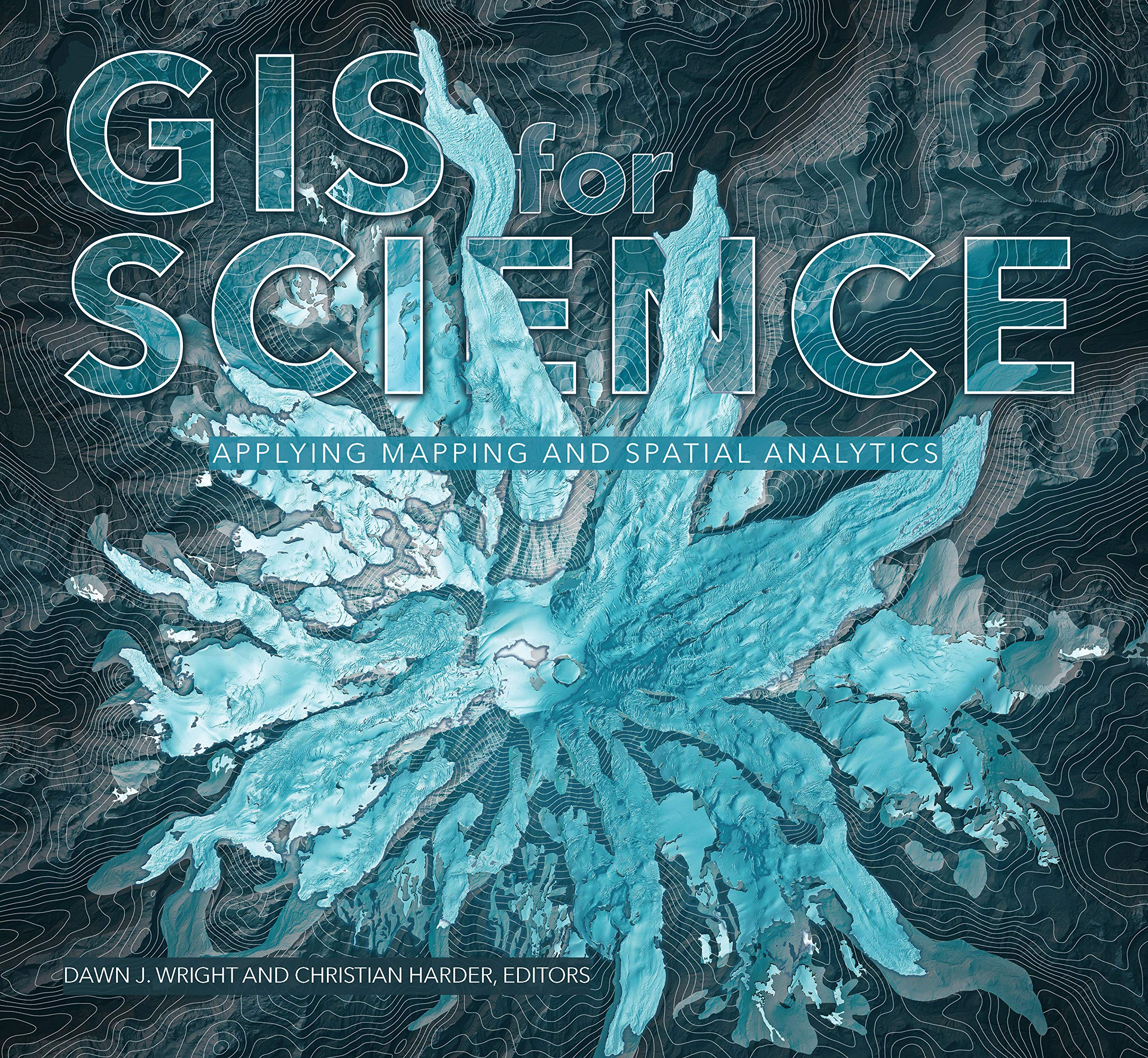 GIS for Science: Applying Mapping and Spatial Analytics