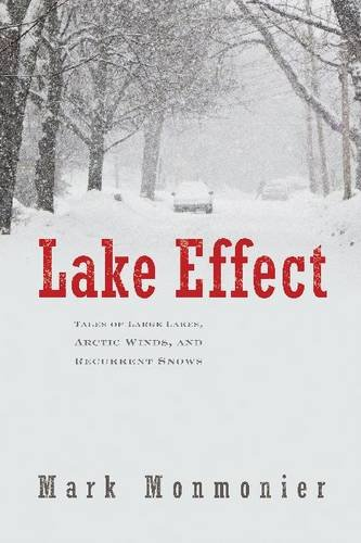 Lake Effect: Tales of Large Lakes, Arctic Winds, and Recurrent Snows
