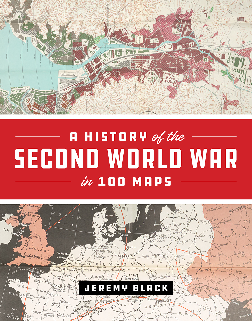 A History of the Second World War in 100 Maps